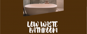 10 Easy Swaps Toward a Low Waste Bathroom